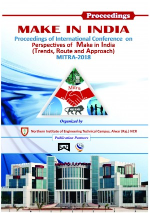 "MAKE IN INDIA Proceedings of International Conference on Perspectives of "" Make in India - Trends, Route and Approach"" MITRA-2018"